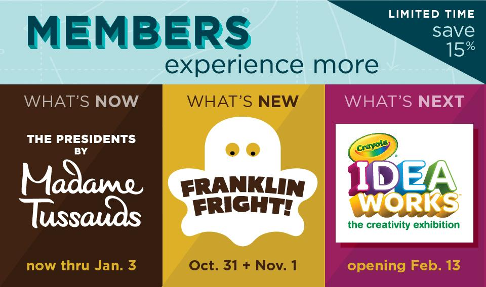 Franklin Institute Members experience more!